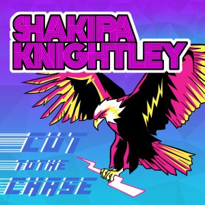 "Shakira Knightley ""Cut to the Chase"" E.P."